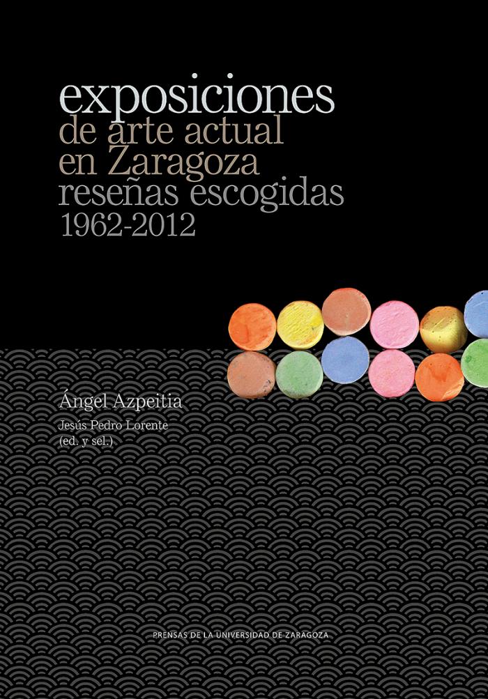 Exposiciones De Arte Actual En Zaragoza Reseñas Escogidas 1962 2012